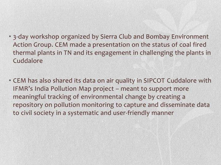 3-day workshop organized by Sierra Club and Bombay Environment Action Group. CEM made a presentation on the status of coal fired thermal plants in TN and its engagement in challenging the plants in