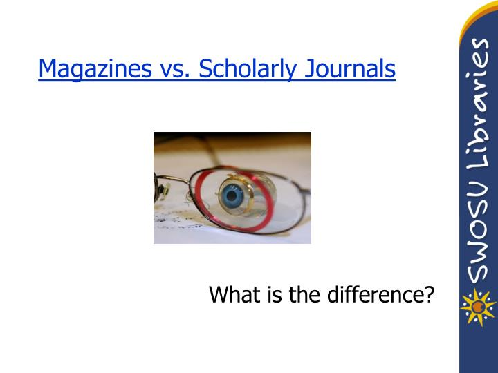 Magazines vs. Scholarly Journals