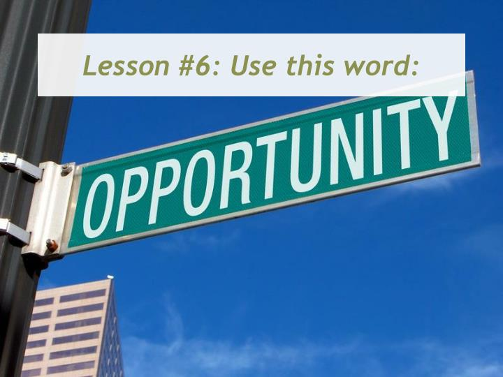 Lesson #6: Use this word: