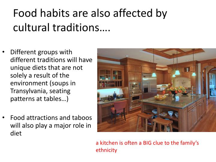 Food habits are also affected by cultural traditions….