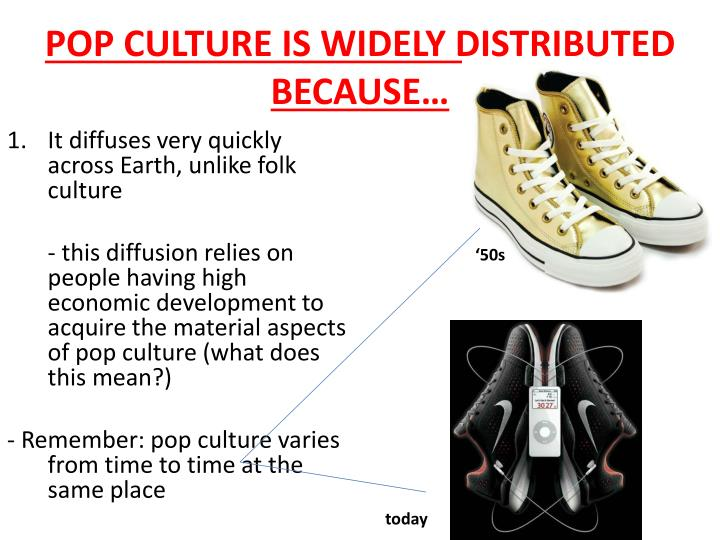 POP CULTURE IS WIDELY DISTRIBUTED BECAUSE…