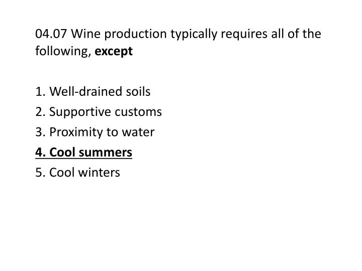 04.07 Wine production typically requires all of the following,
