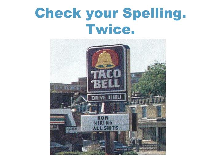 Check your Spelling. Twice.