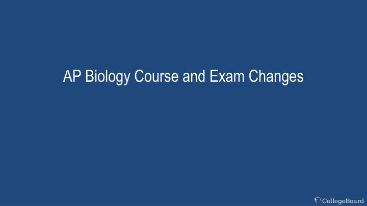 AP Biology Course and Exam Changes