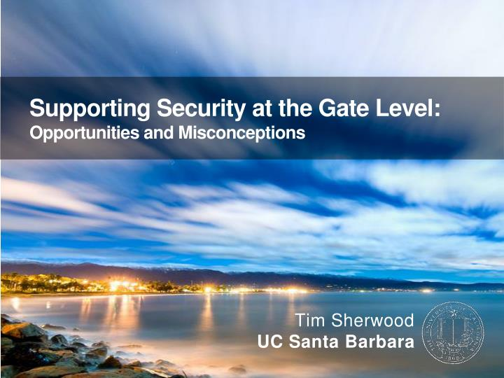Supporting security at the gate level opportunities and misconceptions