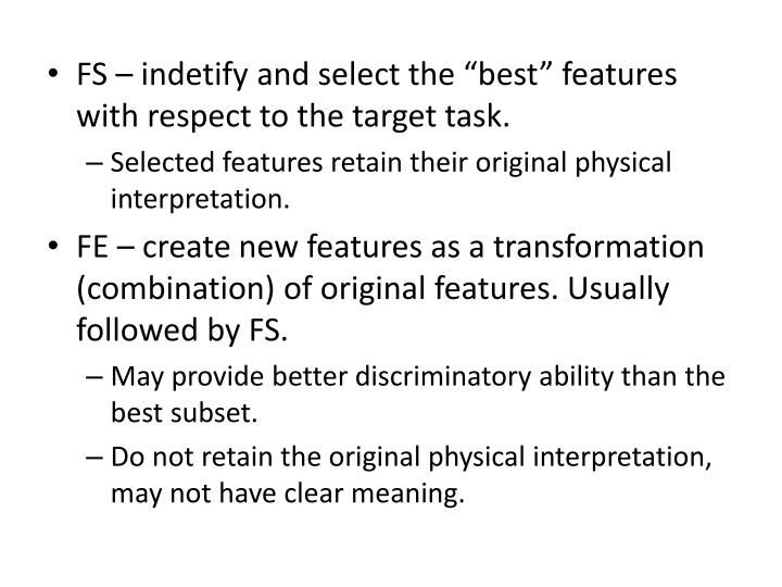 """FS – indetify and select the """"best"""" features with respect to the target task."""