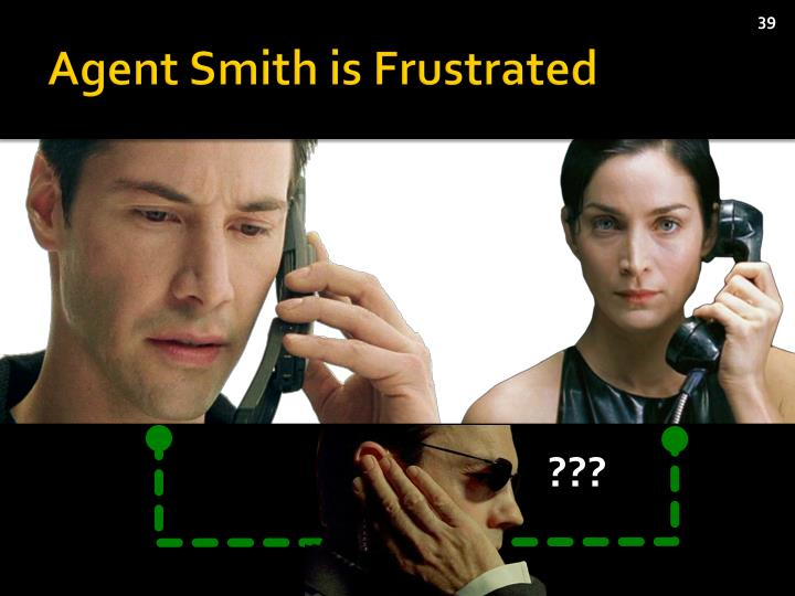 Agent Smith is Frustrated