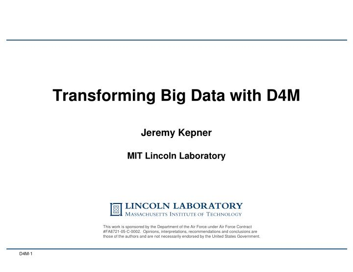 Transforming big data with d4m