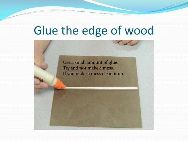 Glue the edge of wood