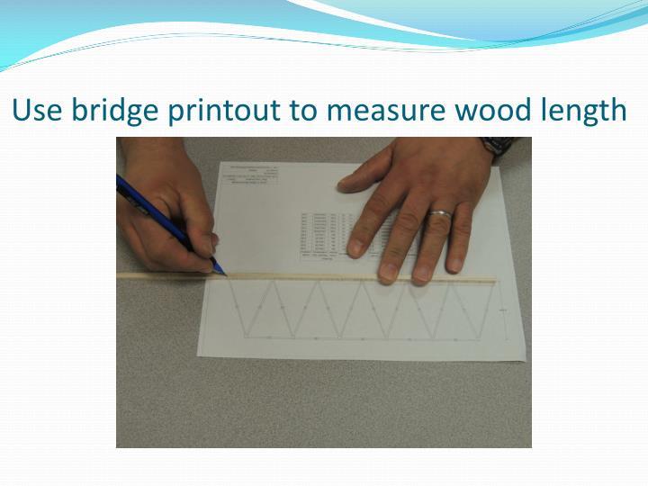 Use bridge printout to measure wood length