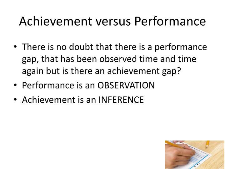 Achievement versus Performance