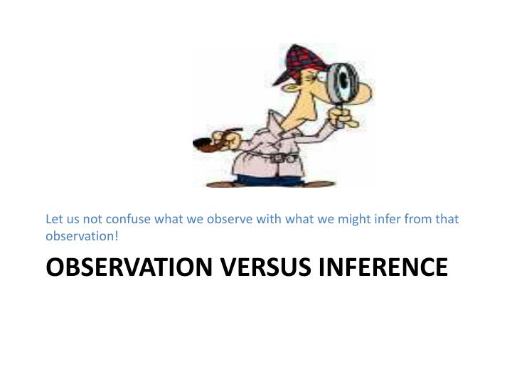 Let us not confuse what we observe with what we might infer from that observation!