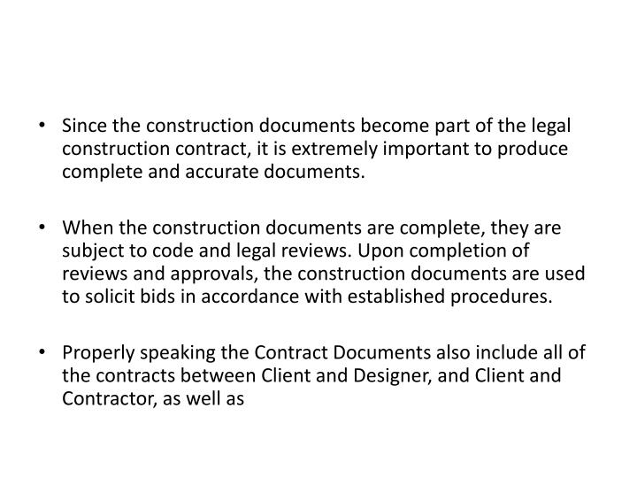Since the construction documents become part of the legal construction contract, it is extremely important to produce complete and accurate documents.