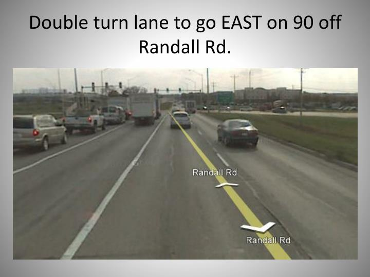 Double turn lane to go EAST on 90 off Randall Rd.