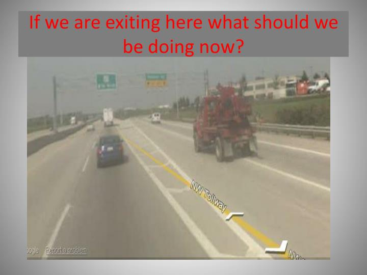 If we are exiting here what should we be doing now?