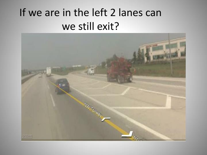 If we are in the left 2 lanes can we still exit?