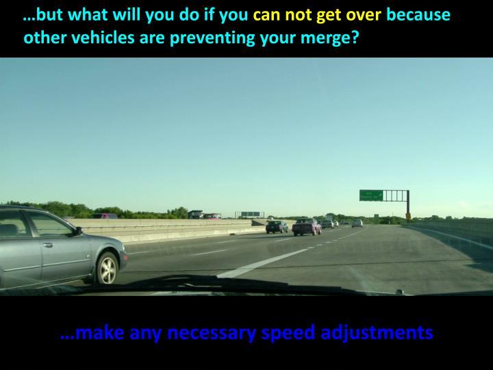 …make any necessary speed adjustments