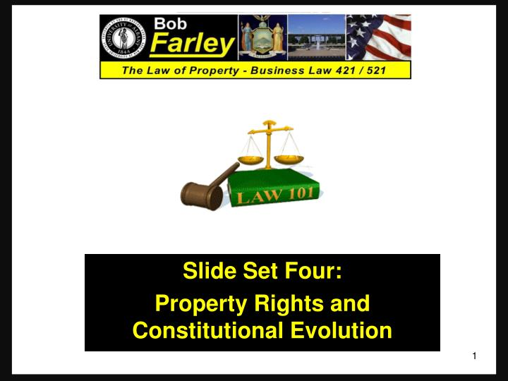 Slide set four property rights and constitutional evolution