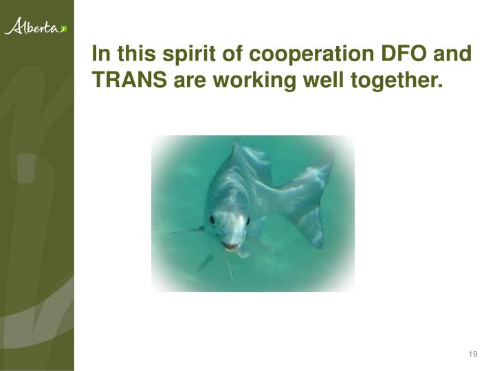 In this spirit of cooperation DFO and TRANS are working well together.