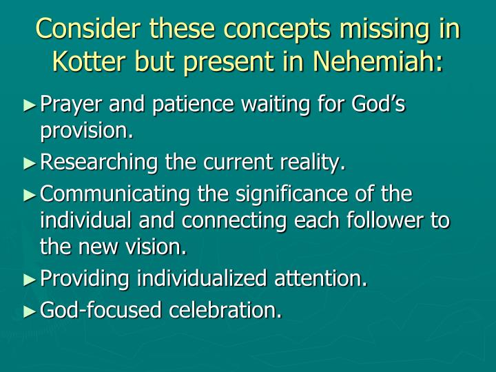 Consider these concepts missing in Kotter but present in Nehemiah: