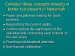 consider these concepts missing in kotter but present in nehemiah