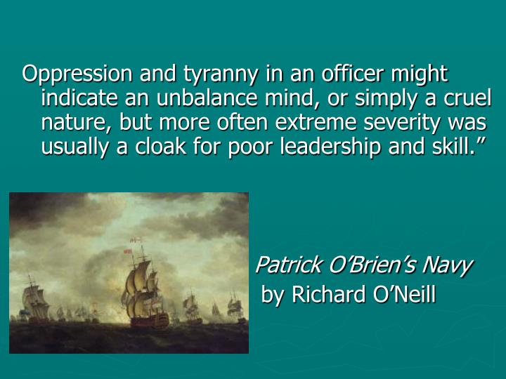 Oppression and tyranny in an officer might indicate an unbalance mind, or simply a cruel nature, but...