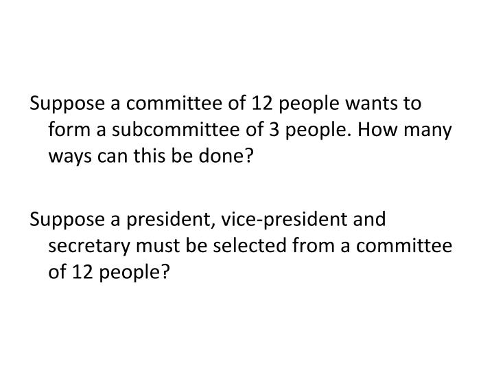 Suppose a committee of 12 people wants to form a subcommittee of 3 people. How many ways can this be done?