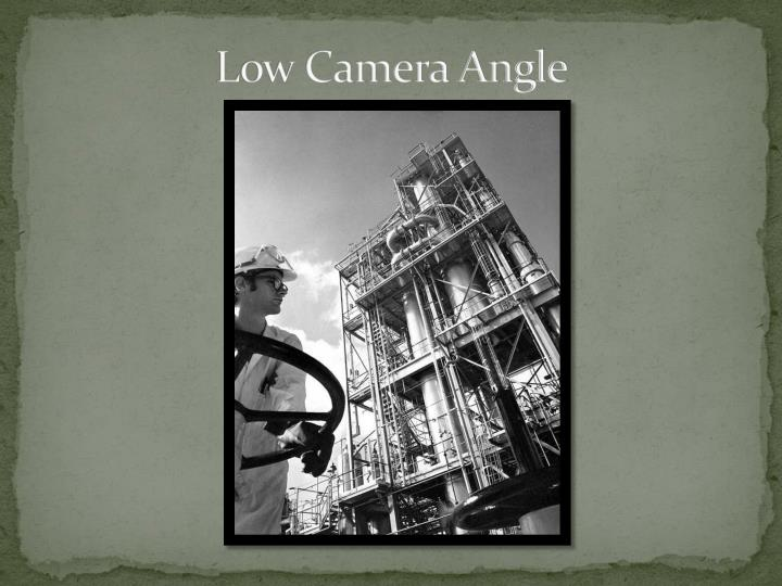 Low Camera Angle