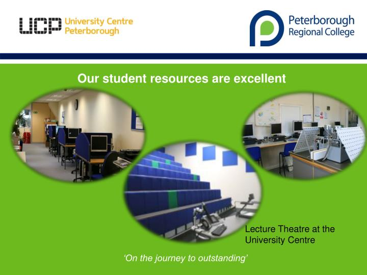 Our student resources are excellent