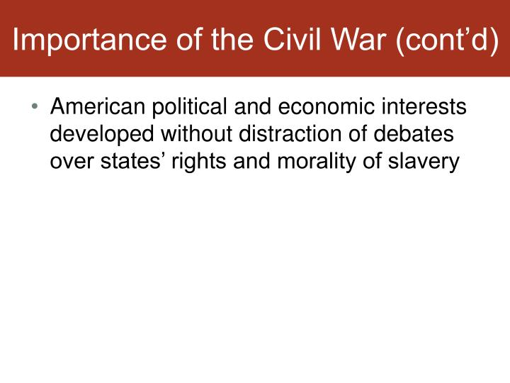 Importance of the Civil War (cont'd)