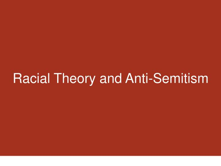 Racial Theory and Anti-Semitism