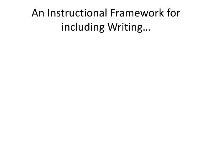 An Instructional Framework for including Writing…