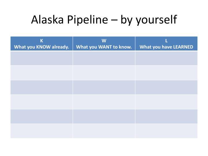 Alaska Pipeline – by yourself