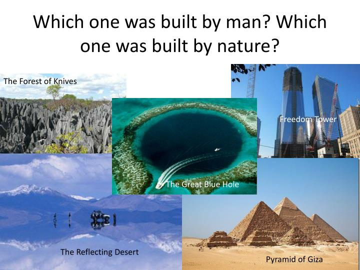 Which one was built by man? Which one was built by nature?