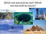which one was built by man which one was built by nature