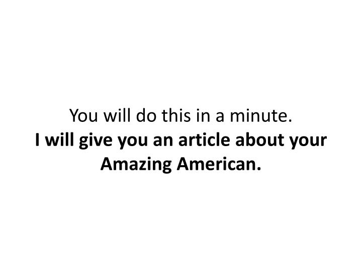 You will do this in a minute.