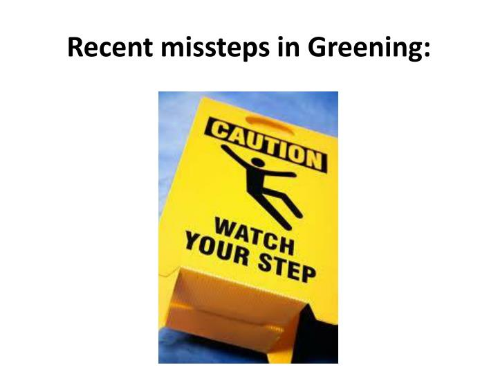 Recent missteps in greening