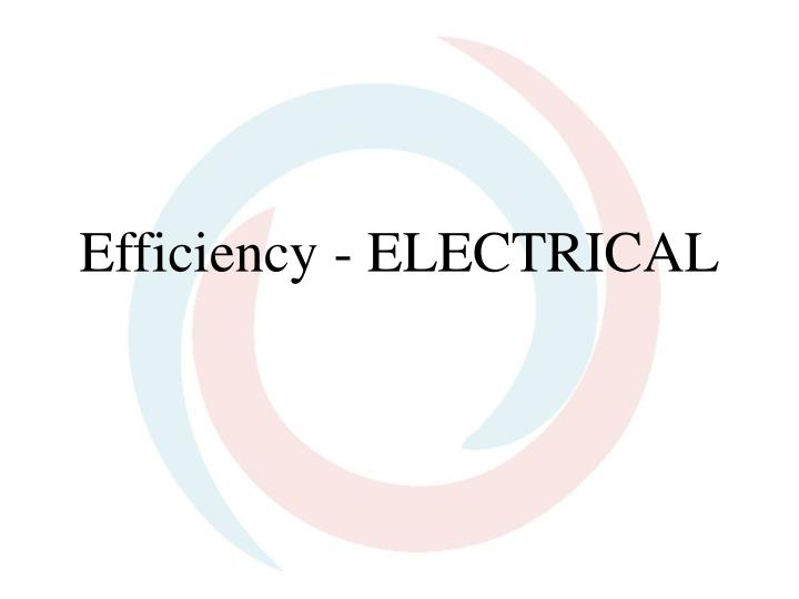 Efficiency - ELECTRICAL