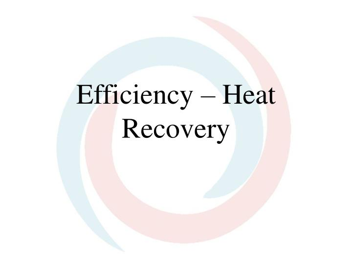 Efficiency – Heat Recovery