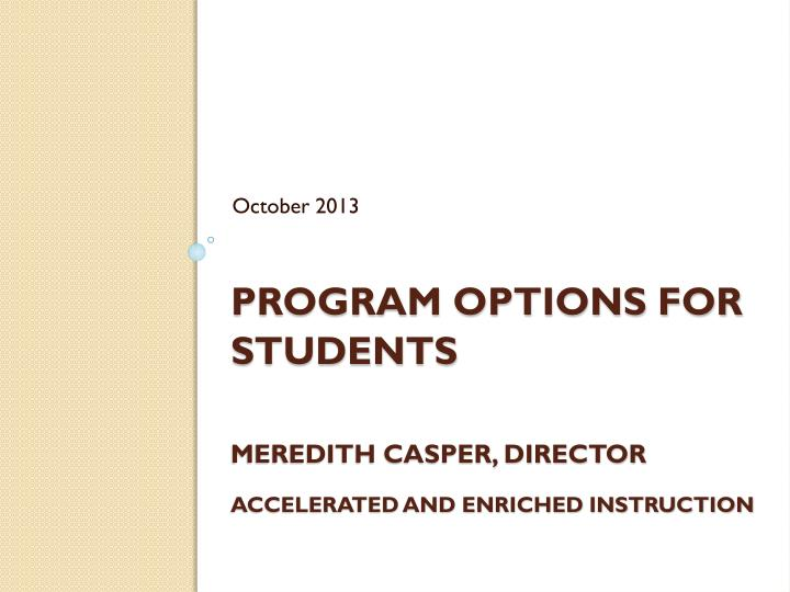 Program options for students meredith casper director accelerated and enriched instruction