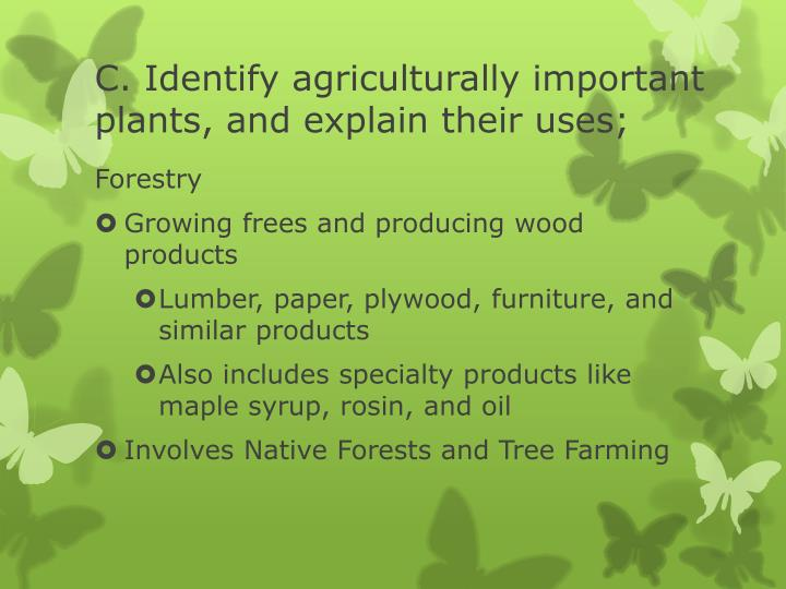 C. Identify agriculturally important plants, and explain their uses;