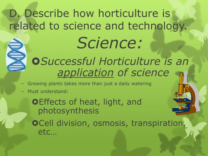 D. Describe how horticulture is related to science and technology.