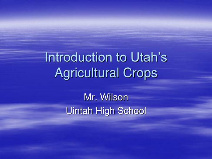Introduction to Utah's Agricultural Crops