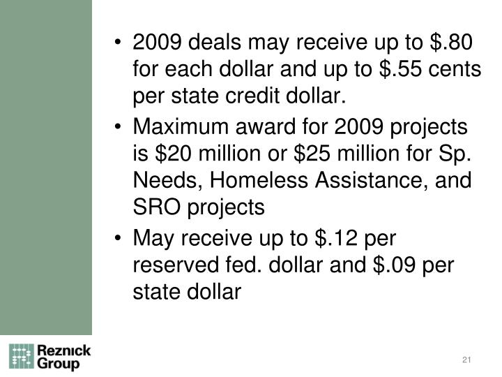 2009 deals may receive up to $.80 for each dollar and up to $.55 cents per state credit dollar.