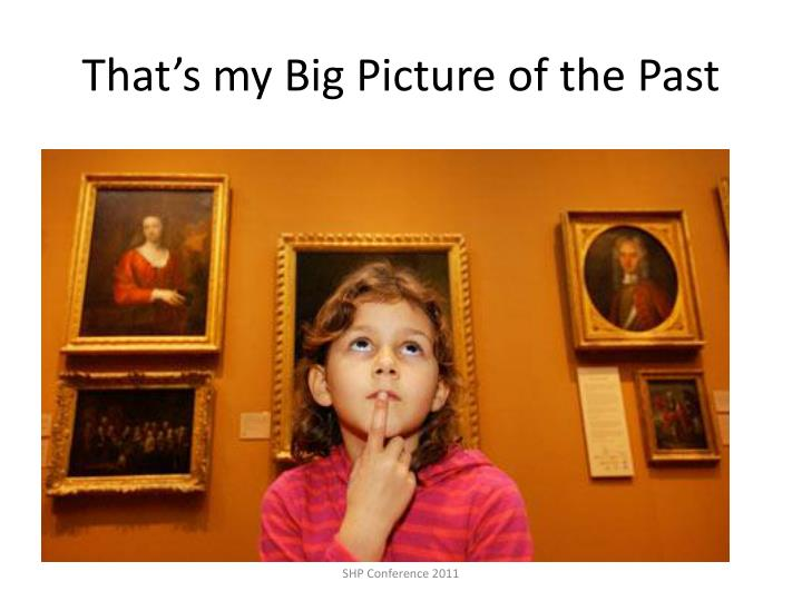 That's my Big Picture of the Past