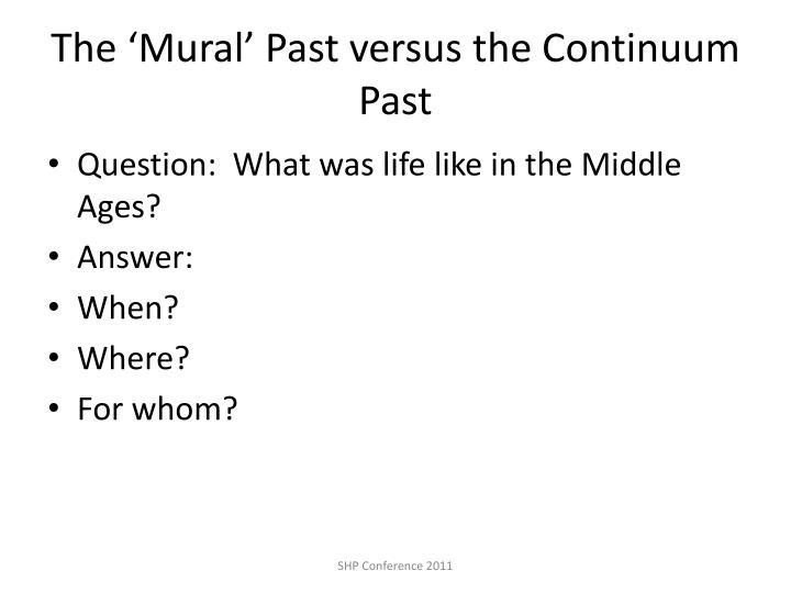 The 'Mural' Past versus the Continuum Past