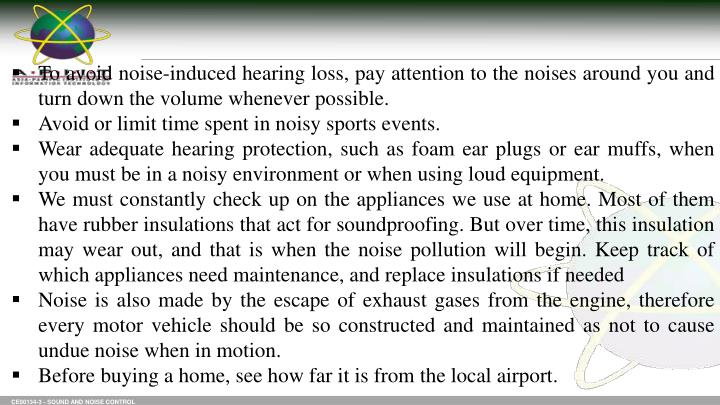 To avoid noise-induced hearing loss, pay attention to the noises around you and turn down the volume whenever possible.
