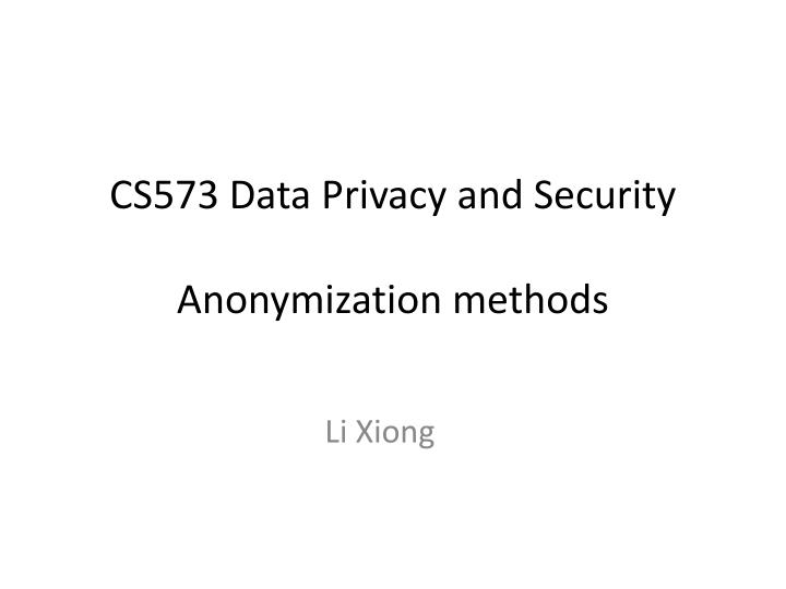 Cs573 data privacy and security anonymization methods