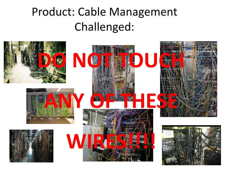 Product: Cable Management Challenged: