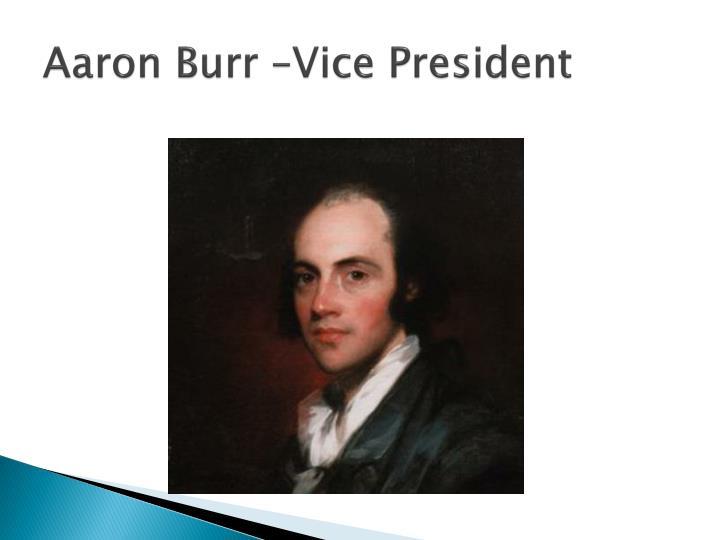 Aaron Burr –Vice President